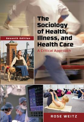 The Sociology of Health, Illness, and Health Care: A Critical Approach by Rose Weitz