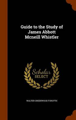 Guide to the Study of James Abbott McNeill Whistler by Walter Greenwood