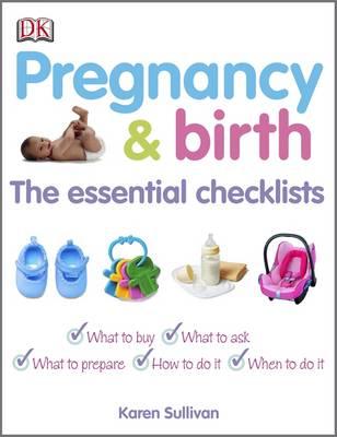 Pregnancy and Birth The Essential Checklists by Karen Sullivan