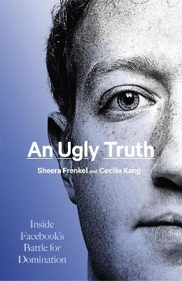 An Ugly Truth: Inside Facebook's Battle for Domination book