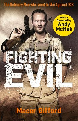 Fighting Evil: The Ordinary Man who went to War Against ISIS by Andy McNab
