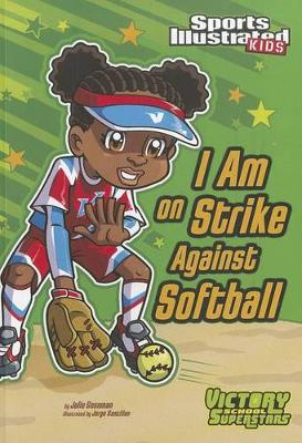 I Am on Strike Against Softball by ,Julie Gassman