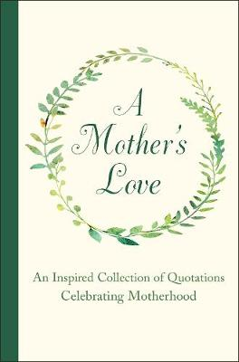 A Mother's Love: An Inspired Collection of Quotations Celebrating Motherhood by Jackie Corley