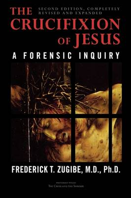 The Crucifixion of Jesus by Frederick T. Zugibe