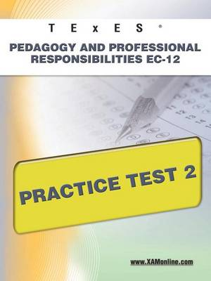 Texes Pedagogy and Professional Responsibilities EC-12 Practice Test 2 by Sharon A Wynne