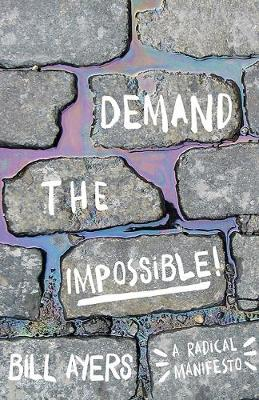 Demand The Impossible! by Bill Ayers