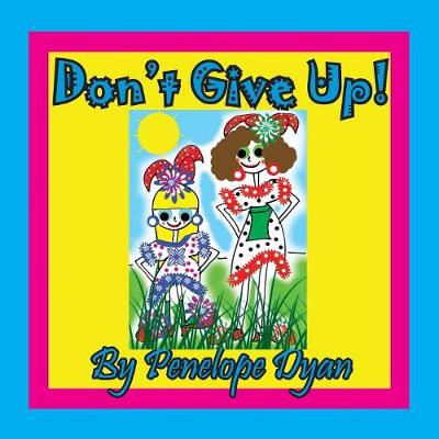 Don't Give Up! by Penelope Dyan