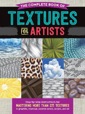 The Complete Book of Textures for Artists: Step-by-step instructions for mastering more than 275 textures in graphite, charcoal, colored pencil, acrylic, and oil book