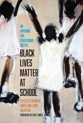 Black Lives Matter at School: An Uprising for Educational Justice by Jesse Hagopian
