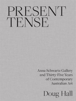 Present Tense: Anna Schwartz Gallery and Thirty-Five Years of Contemporary Australian Art book