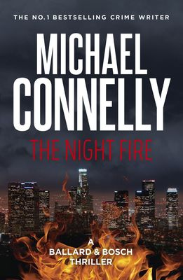 The Night Fire: A Ballard and Bosch Thriller by Michael Connelly
