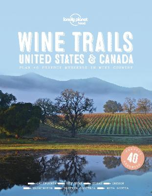 Wine Trails - USA & Canada by Lonely Planet Food