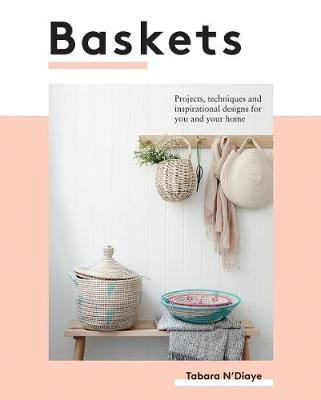 Baskets: Projects, techniques and inspirational designs for you and your home by Tabara N'Diaye