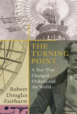The Turning Point: A Year that Changed Dickens and the World by Robert Douglas-Fairhurst
