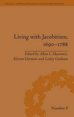 Living with Jacobitism, 1690-1788: The Three Kingdoms and Beyond by Allan I. MacInnes