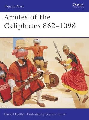 Armies of the Caliphates, 862-1098 by David Nicolle