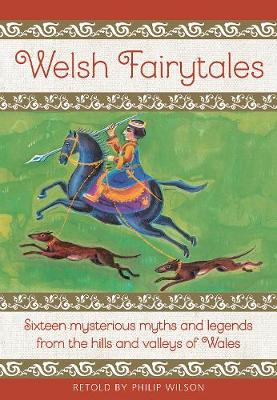 Welsh Fairytales: Sixteen mysterious myths and legends from the hills and valleys of Wales by Philip Wilson