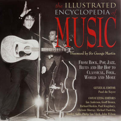 The Illustrated Encyclopedia of Music: From Rock, Jazz, Blues and Hip Hop to Classical, Folk, World and More by Paul du Noyer