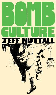 Bomb Culture: 50th Anniversary Edition by Jeff Nuttall