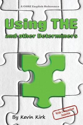 Using THE and other Determiners: With Determiner Selector by Kevin Kirk