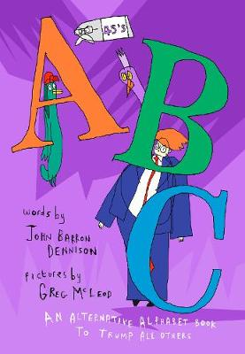 45's ABC: An Alternative Alphabet Book to Trump All Others by John Barron