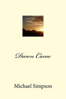 Dawn Came by Michael Simpson