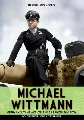 Michael Wittmann: Germany's Tank Ace of the Waffen- SS Panzer Division by Massimiliano Afiero