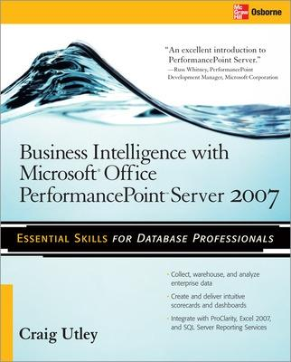 Business Intelligence with Microsoft (R) Office PerformancePoint (TM) Server 2007 by Craig Utley