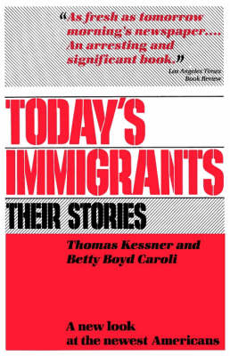 Today's Immigrants, Their Stories by Betty Boyd Caroli