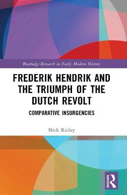 Frederik Hendrik and the Triumph of the Dutch Revolt: Comparative Insurgencies book