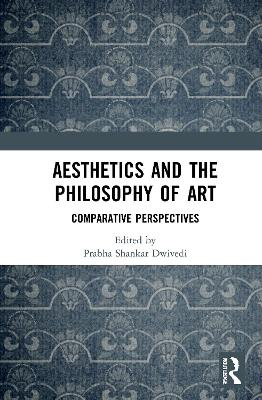 Aesthetics and the Philosophy of Art: Comparative Perspectives book
