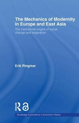 The Mechanics of Modernity in Europe and East Asia by Erik Ringmar