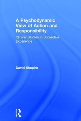 A Psychodynamic View of Action and Responsibility by David Shapiro