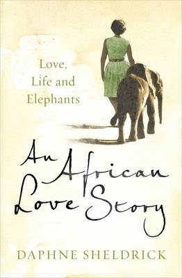 An An African Love Story: Love, Life and Elephants by Dame Daphne Sheldrick