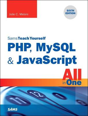 PHP, MySQL & JavaScript All in One, Sams Teach Yourself by Julie C. Meloni