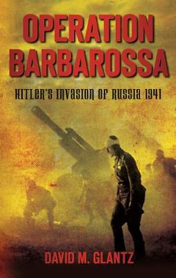 Operation Barbarossa by Colonel David M. Glantz