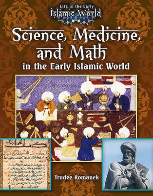 Science, Medicine, and Math in the Early Islamic World by Trudee Romanek
