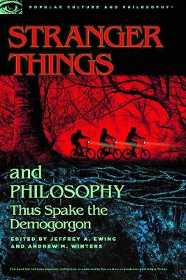 Stranger Things and Philosophy by Jeffrey A Ewing