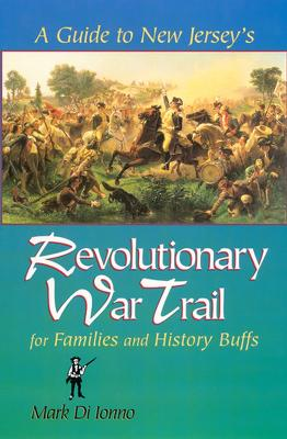 A Guide to New Jersey's Revolutionary War Trail by Mark Di Ionno