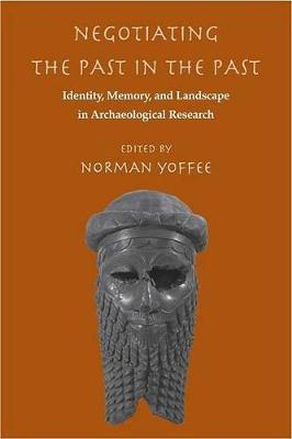 Negotiating the Past in the Past by Norman Yoffee