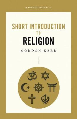 Short Introduction To Religion, A Pocket Essential by Gordon Kerr