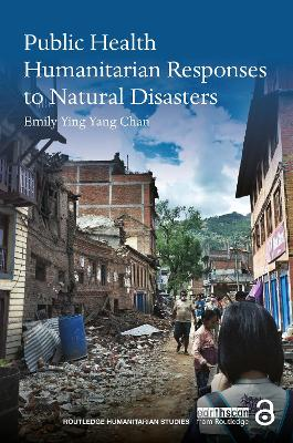 Public Health Humanitarian Responses to Natural Disasters by Emily Ying Yang Chan