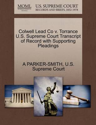 Colwell Lead Co V. Torrance U.S. Supreme Court Transcript of Record with Supporting Pleadings by A Parker-Smith