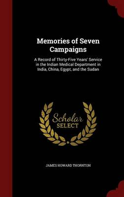 Memories of Seven Campaigns by James Howard Thornton