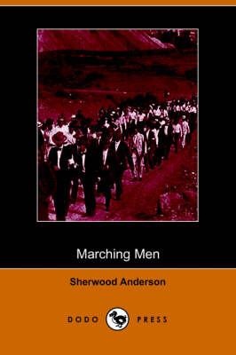 Marching Men (Dodo Press) by Sherwood Anderson