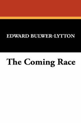 The Coming Race by Edward Bulwer Lytton Lytton