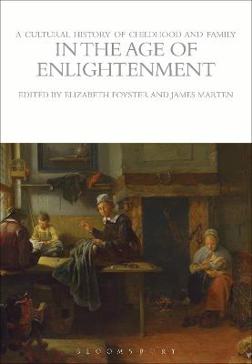 A A Cultural History of Childhood and Family in the Age of Enlightenment by Elizabeth Foyster