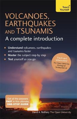 Volcanoes, Earthquakes and Tsunamis: A Complete Introduction: Teach Yourself by David A. Rothery