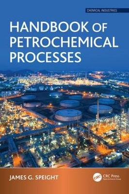 Handbook of Petrochemical Processes by James G. Speight