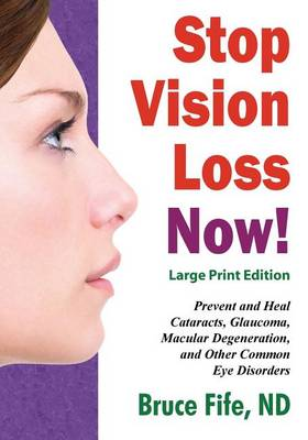 Stop Vision Loss Now! Large Print Edition by Bruce Fife
